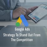 Google Ads Strategy to Stand Out From the Competition